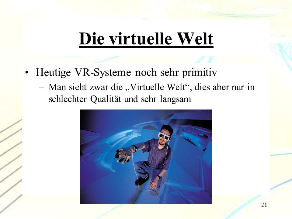 Die virtuelle Welt Heutige VR-Systeme noch sehr primitiv