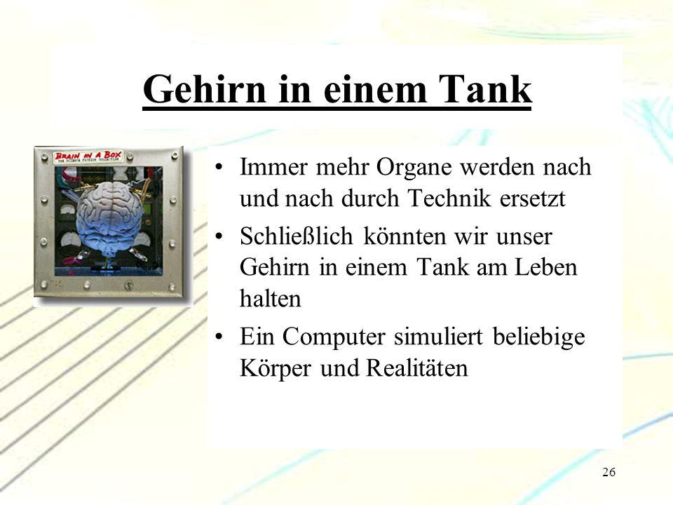 Gehirn in einem Tank Immer mehr Organe werden nach und nach durch Technik ersetzt.