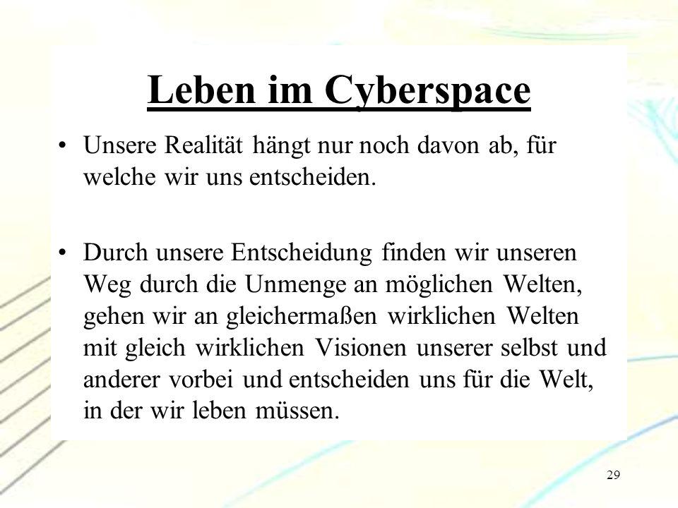 Leben im Cyberspace Unsere Realität hängt nur noch davon ab, für welche wir uns entscheiden.