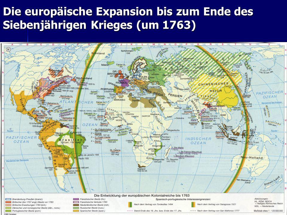 Die europäische Expansion bis zum Ende des Siebenjährigen Krieges (um 1763)