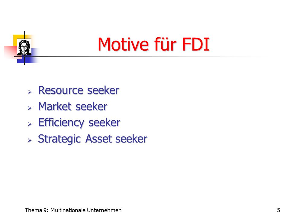 Motive für FDI Resource seeker Market seeker Efficiency seeker
