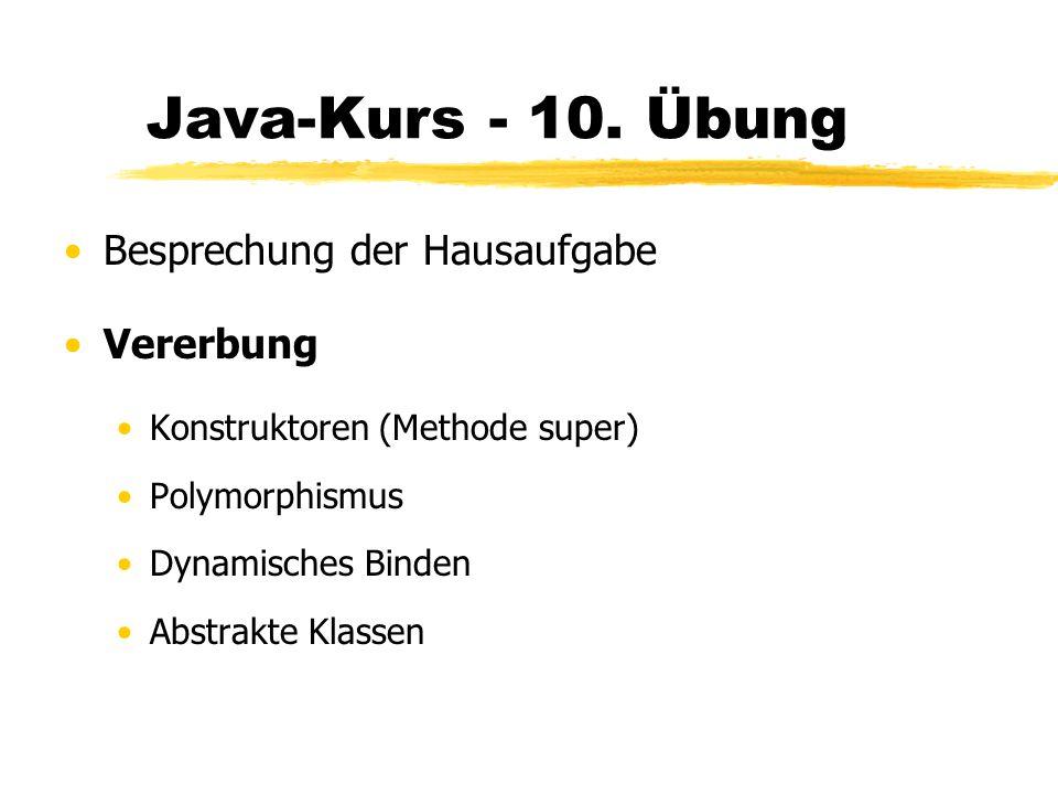 Java-Kurs - 10. Übung Besprechung der Hausaufgabe Vererbung