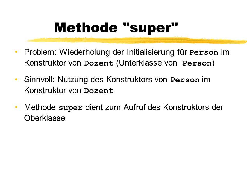 Methode super Problem: Wiederholung der Initialisierung für Person im Konstruktor von Dozent (Unterklasse von Person)