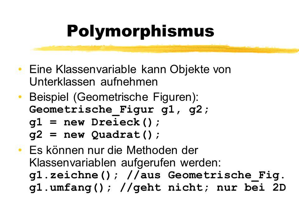 Polymorphismus Eine Klassenvariable kann Objekte von Unterklassen aufnehmen.