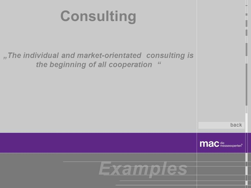 """Consulting""""The individual and market-orientated consulting is the beginning of all cooperation back."""