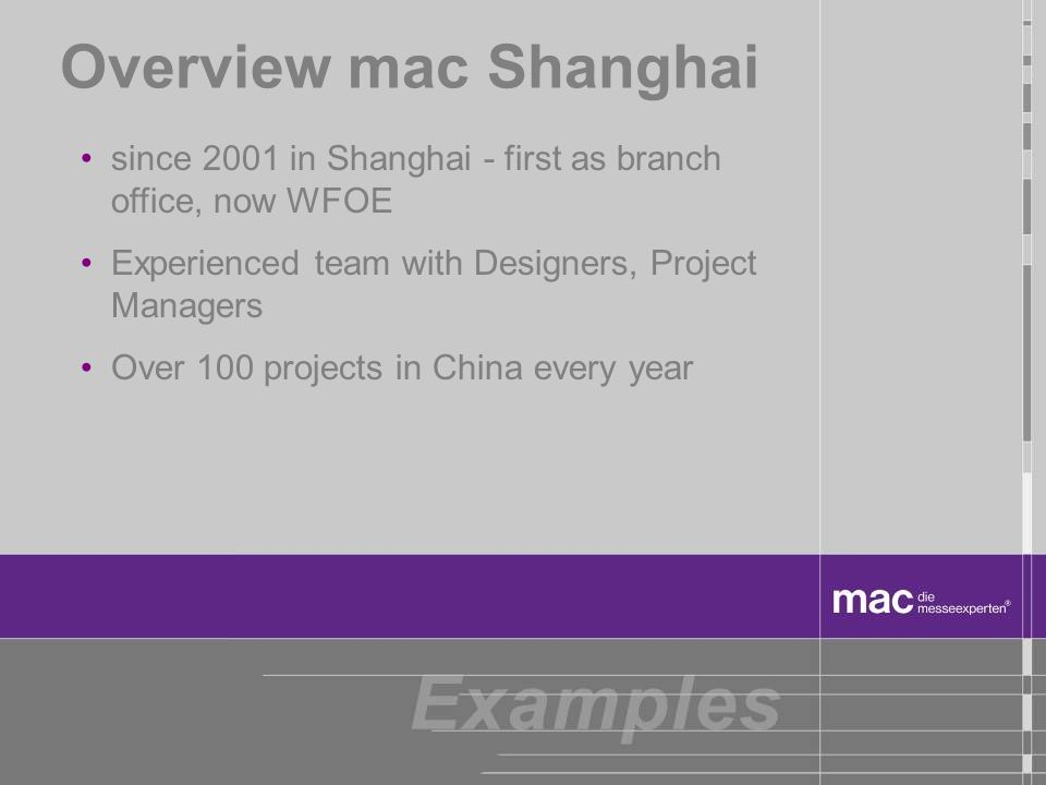 Overview mac Shanghaisince 2001 in Shanghai - first as branch office, now WFOE. Experienced team with Designers, Project Managers.