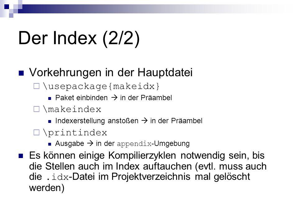 Der Index (2/2) Vorkehrungen in der Hauptdatei \usepackage{makeidx}