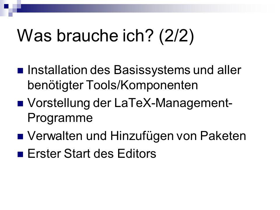 Was brauche ich (2/2) Installation des Basissystems und aller benötigter Tools/Komponenten. Vorstellung der LaTeX-Management-Programme.