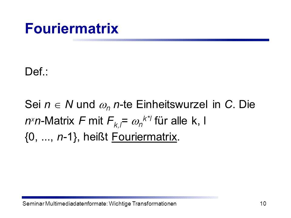 Fouriermatrix Def.: Sei n  N und n n-te Einheitswurzel in C. Die
