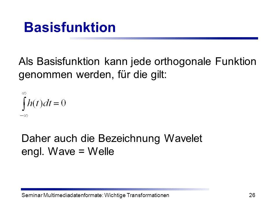 Basisfunktion Als Basisfunktion kann jede orthogonale Funktion