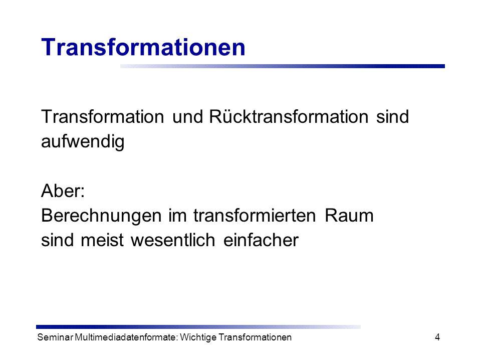 Transformationen Transformation und Rücktransformation sind aufwendig