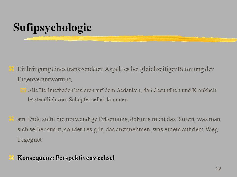 Sufipsychologie Einbringung eines transzendeten Aspektes bei gleichzeitiger Betonung der Eigenverantwortung.