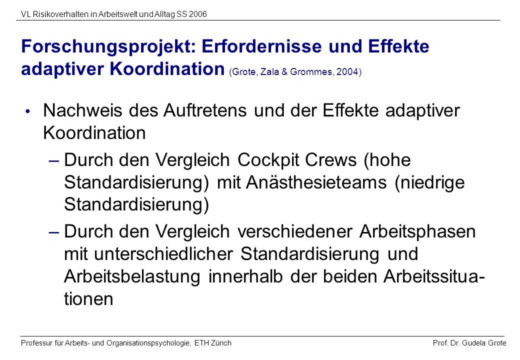 Forschungsprojekt: Erfordernisse und Effekte adaptiver Koordination (Grote, Zala & Grommes, 2004)
