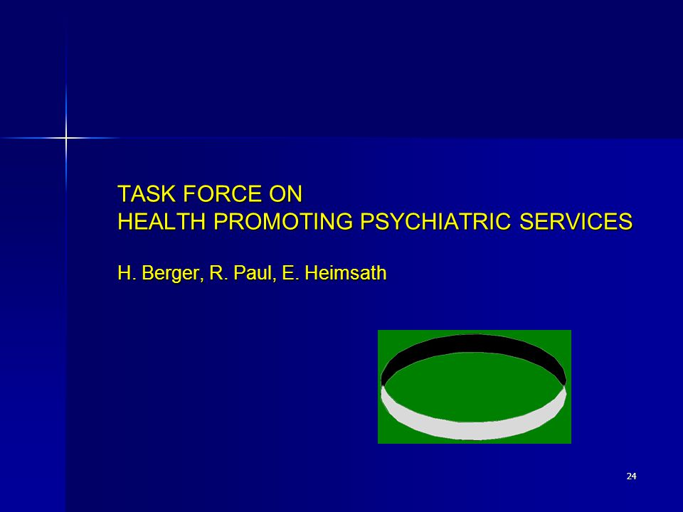 TASK FORCE ON HEALTH PROMOTING PSYCHIATRIC SERVICES H. Berger, R