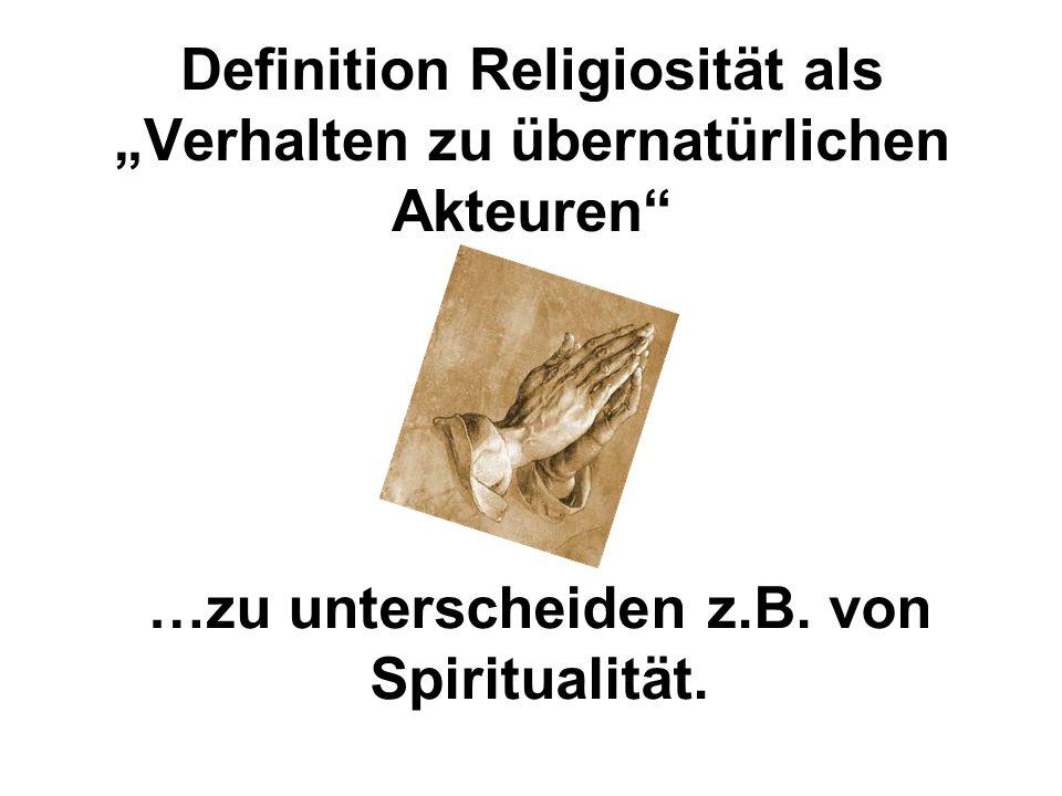 """Definition Religiosität als """"Verhalten zu übernatürlichen Akteuren"""