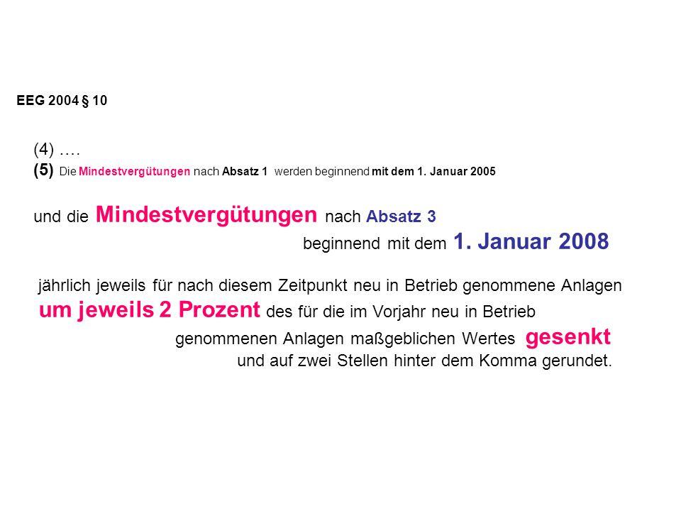 EEG 2004 § 10 (4) …. (5) Die Mindestvergütungen nach Absatz 1 werden beginnend mit dem 1. Januar 2005.