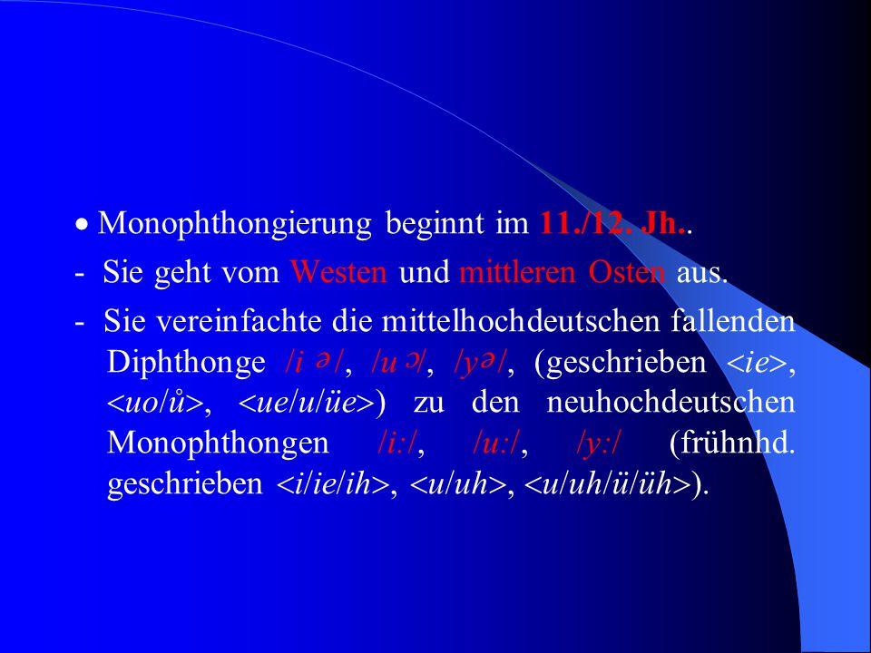  Monophthongierung beginnt im 11./12. Jh..