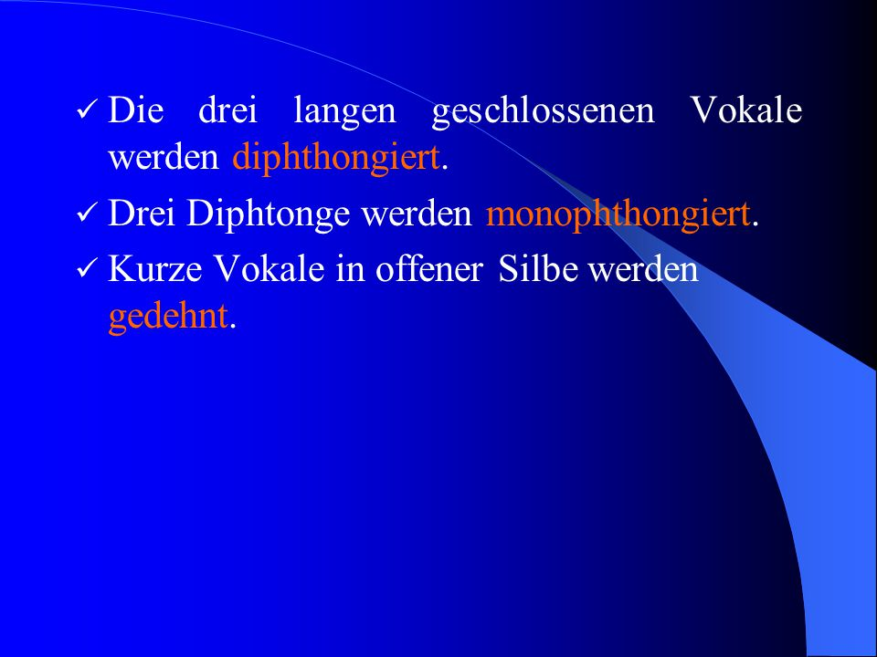 Die drei langen geschlossenen Vokale werden diphthongiert.