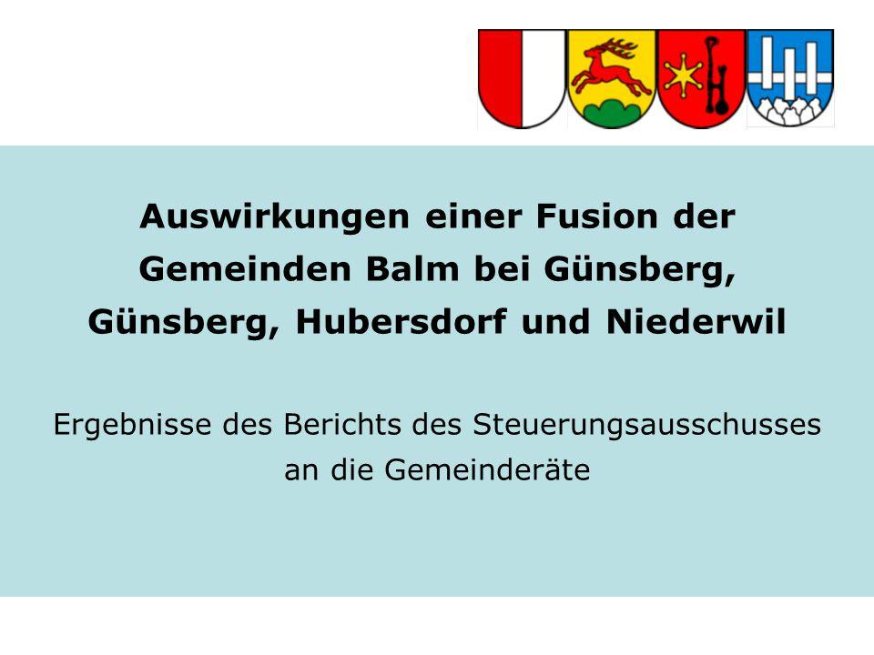 Auswirkungen einer Fusion der Gemeinden Balm bei Günsberg, Günsberg, Hubersdorf und Niederwil Ergebnisse des Berichts des Steuerungsausschusses an die Gemeinderäte