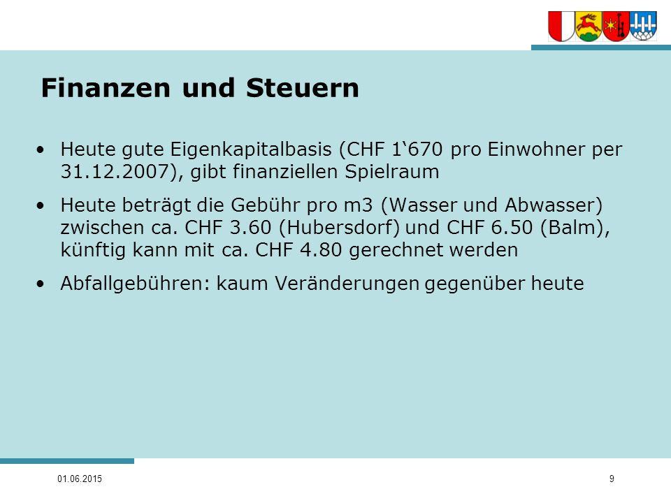 Finanzen und Steuern Heute gute Eigenkapitalbasis (CHF 1'670 pro Einwohner per 31.12.2007), gibt finanziellen Spielraum.