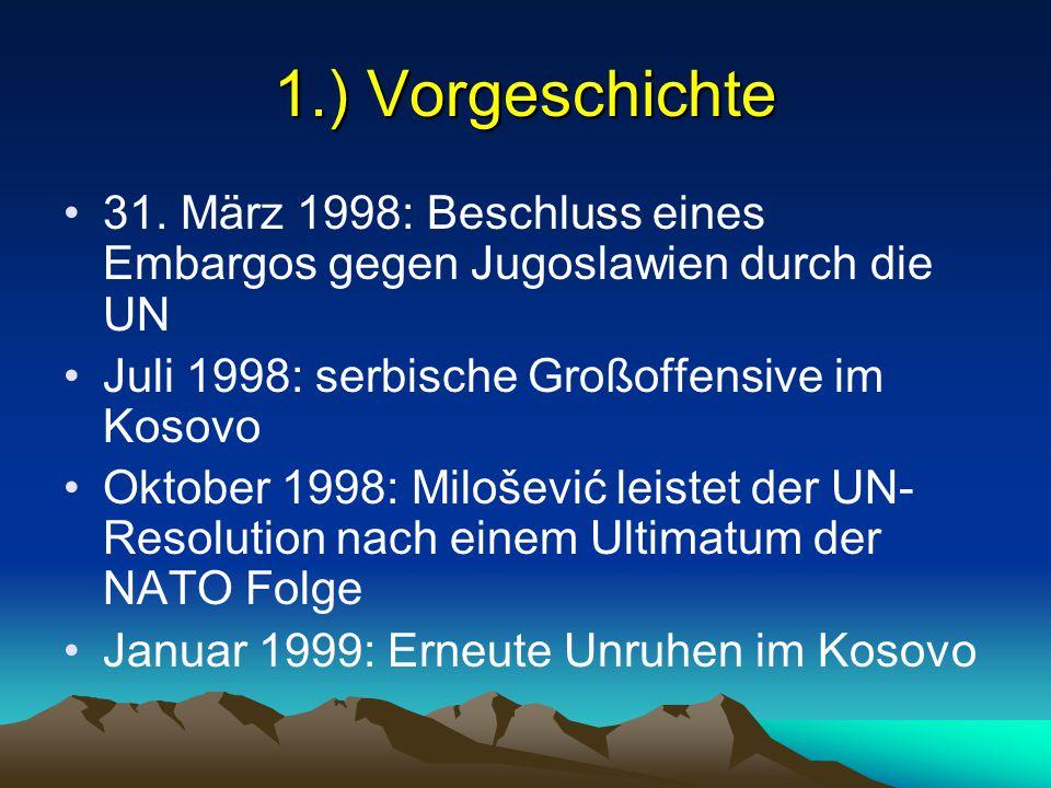 1.) Vorgeschichte 31. März 1998: Beschluss eines Embargos gegen Jugoslawien durch die UN. Juli 1998: serbische Großoffensive im Kosovo.