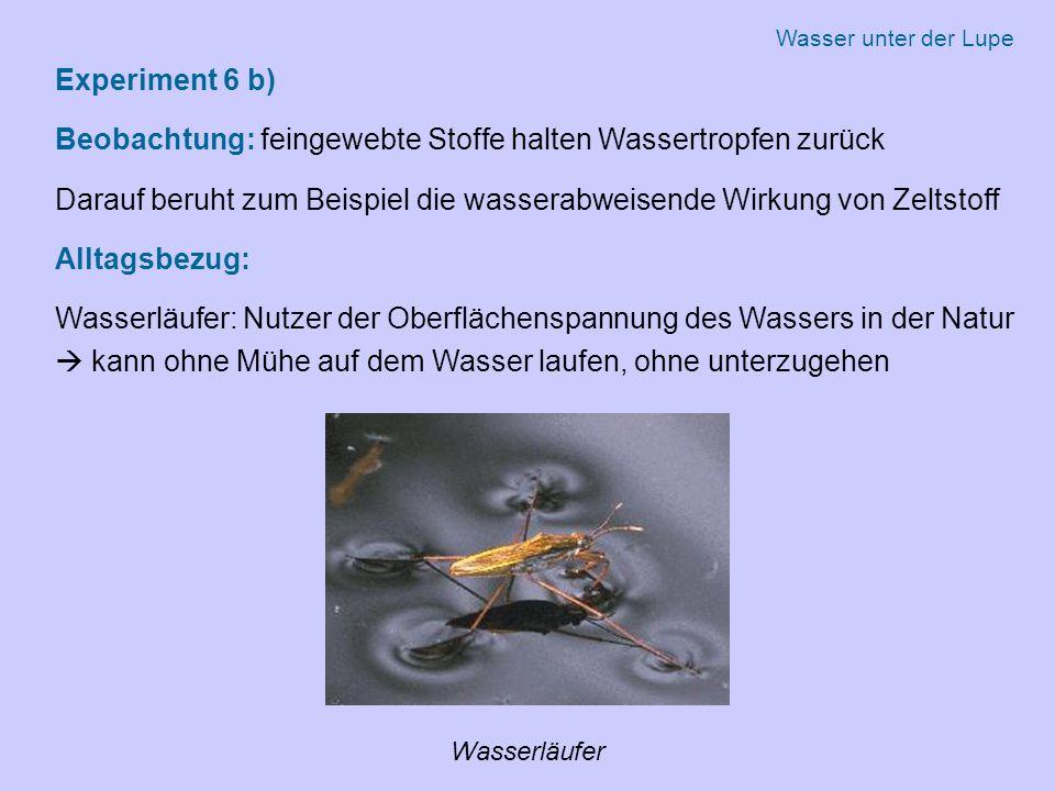 Beobachtung: feingewebte Stoffe halten Wassertropfen zurück