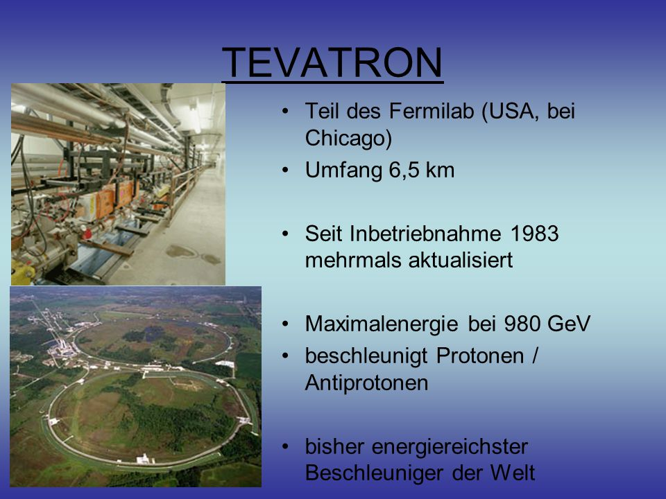 TEVATRON Teil des Fermilab (USA, bei Chicago) Umfang 6,5 km