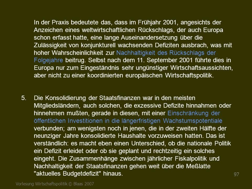 In der Praxis bedeutete das, dass im Frühjahr 2001, angesichts der Anzeichen eines weltwirtschaftlichen Rückschlags, der auch Europa schon erfasst hatte, eine lange Auseinandersetzung über die Zulässigkeit von konjunkturell wachsenden Defiziten ausbrach, was mit hoher Wahrscheinlichkeit zur Nachhaltigkeit des Rückschlags der Folgejahre beitrug. Selbst nach dem 11. September 2001 führte dies in Europa nur zum Eingeständnis sehr ungünstiger Wirtschaftsaussichten, aber nicht zu einer koordinierten europäischen Wirtschaftspolitik.