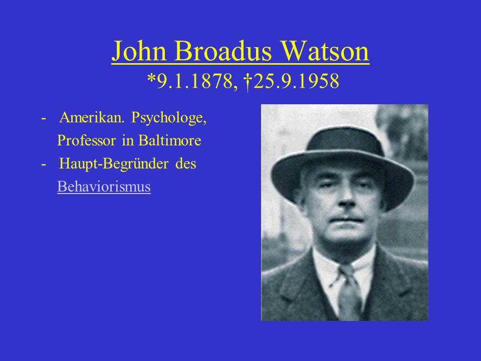 John Broadus Watson *9.1.1878, †25.9.1958 Amerikan. Psychologe,