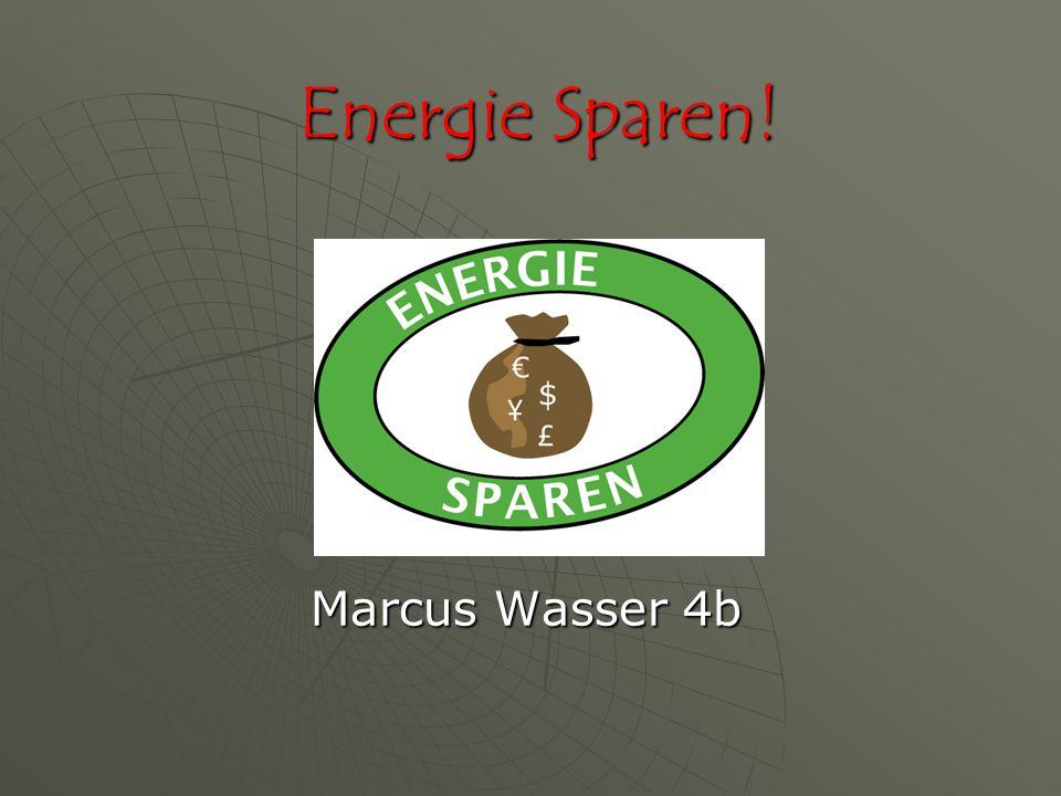 Energie Sparen! Marcus Wasser 4b