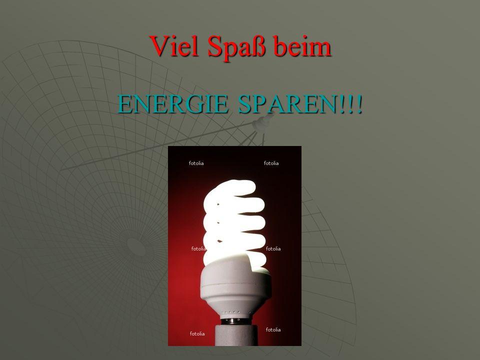 Viel Spaß beim ENERGIE SPAREN!!!