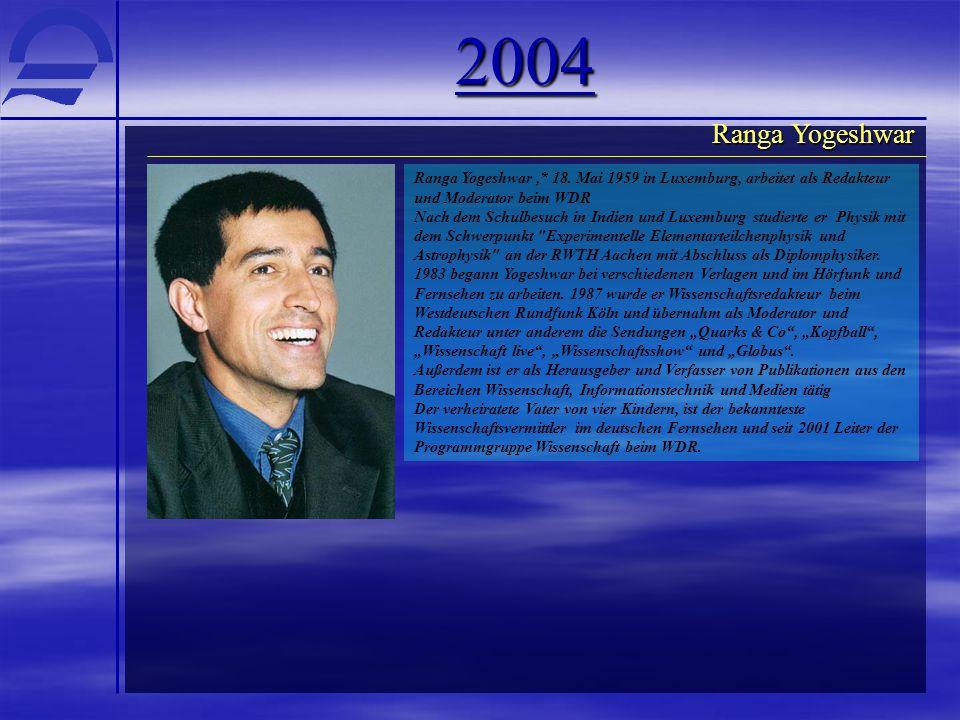 2004 Ranga Yogeshwar. Ranga Yogeshwar ,* 18. Mai 1959 in Luxemburg, arbeitet als Redakteur und Moderator beim WDR.