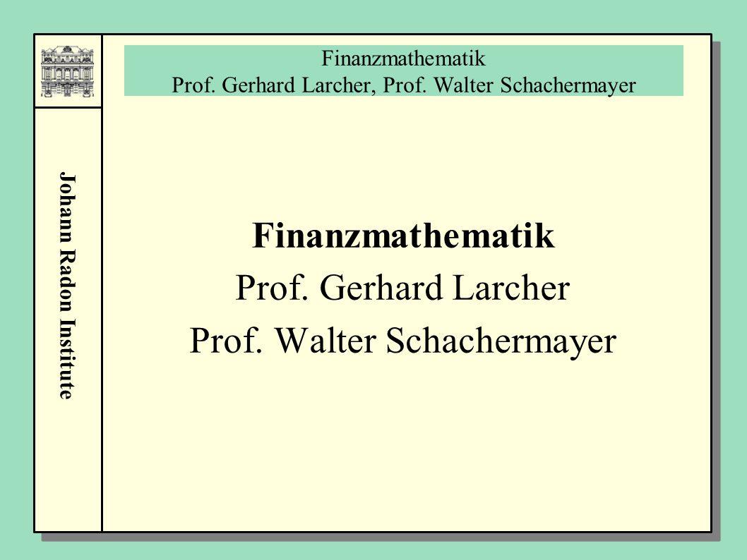 Finanzmathematik Prof. Gerhard Larcher, Prof. Walter Schachermayer
