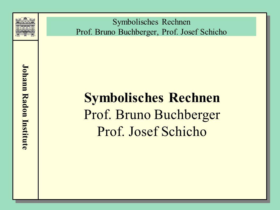 Symbolisches Rechnen Prof. Bruno Buchberger, Prof. Josef Schicho