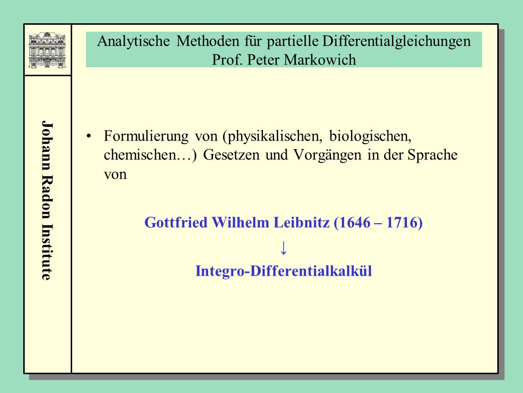 Gottfried Wilhelm Leibnitz (1646 – 1716) Integro-Differentialkalkül