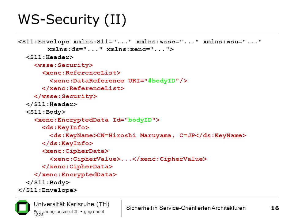 WS-Security (II) <S11:Envelope xmlns:S11= ... xmlns:wsse= ... xmlns:wsu= ... xmlns:ds= ... xmlns:xenc= ... >