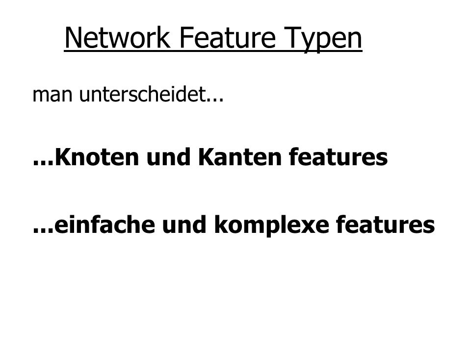Network Feature Typen ...Knoten und Kanten features