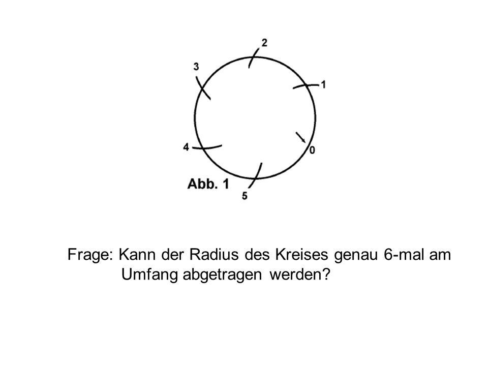 Frage: Kann der Radius des Kreises genau 6-mal am