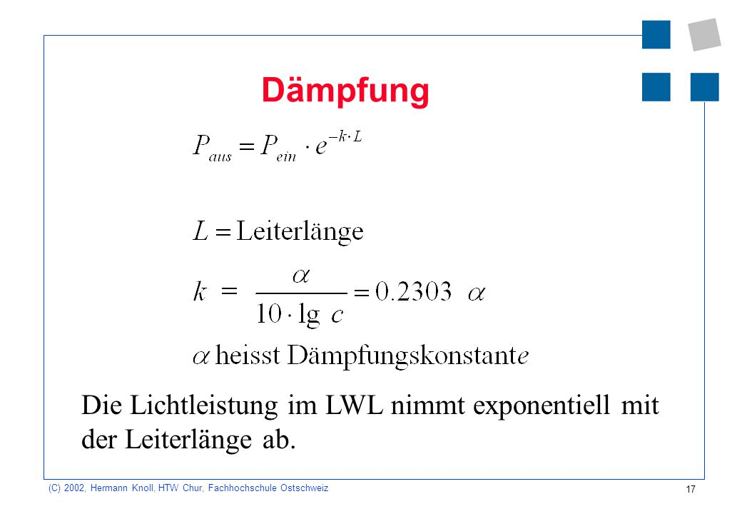 Dämpfung Die Lichtleistung im LWL nimmt exponentiell mit der Leiterlänge ab.