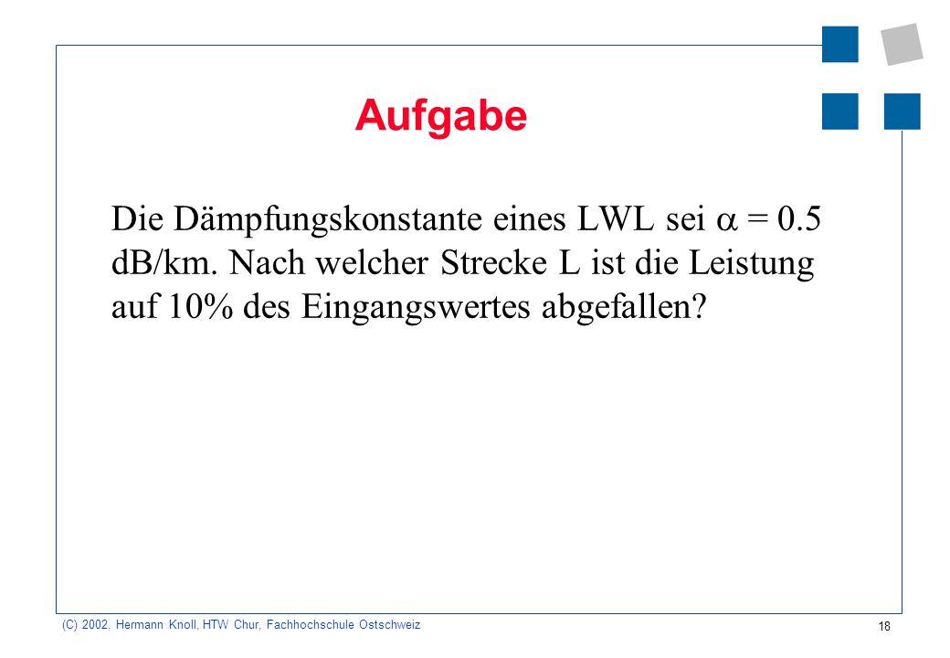 Aufgabe Die Dämpfungskonstante eines LWL sei a = 0.5 dB/km.