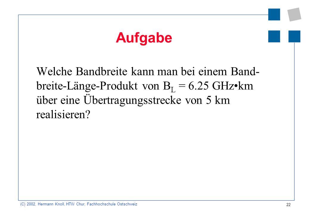 Aufgabe Welche Bandbreite kann man bei einem Band-breite-Länge-Produkt von BL = 6.25 GHz•km über eine Übertragungsstrecke von 5 km realisieren