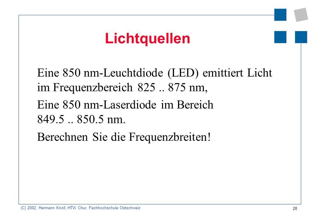 Lichtquellen Eine 850 nm-Leuchtdiode (LED) emittiert Licht im Frequenzbereich 825 .. 875 nm, Eine 850 nm-Laserdiode im Bereich 849.5 .. 850.5 nm.
