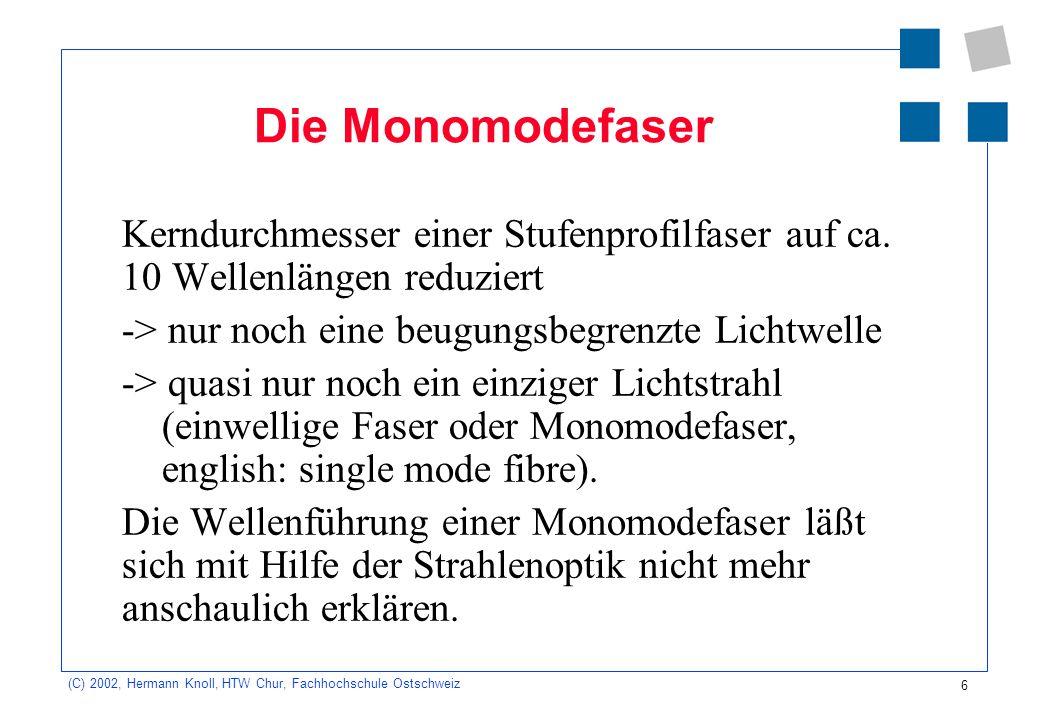 Die Monomodefaser Kerndurchmesser einer Stufenprofilfaser auf ca. 10 Wellenlängen reduziert. -> nur noch eine beugungsbegrenzte Lichtwelle.