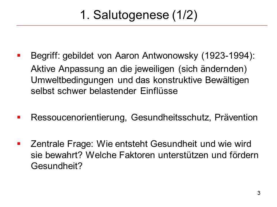 1. Salutogenese (1/2) Begriff: gebildet von Aaron Antwonowsky (1923-1994):