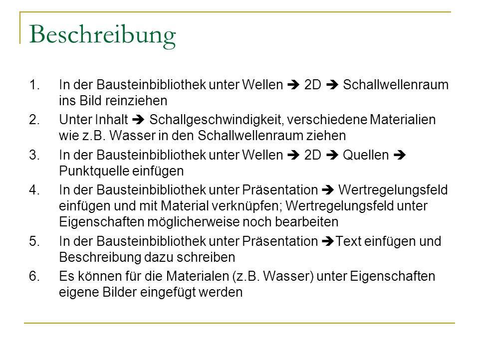 Beschreibung 1. In der Bausteinbibliothek unter Wellen  2D  Schallwellenraum ins Bild reinziehen.
