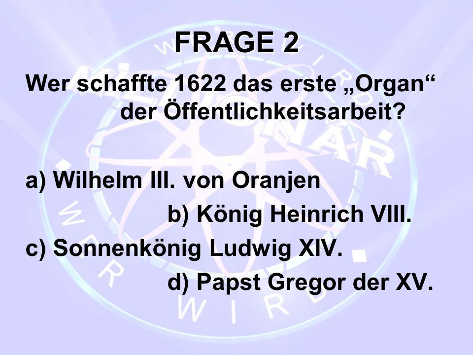 """FRAGE 2 Wer schaffte 1622 das erste """"Organ der Öffentlichkeitsarbeit"""