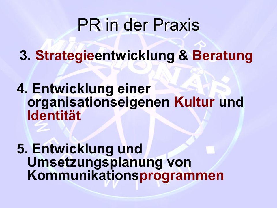 PR in der Praxis 3. Strategieentwicklung & Beratung. 4. Entwicklung einer organisationseigenen Kultur und Identität.