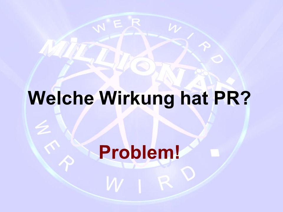 Welche Wirkung hat PR Problem!