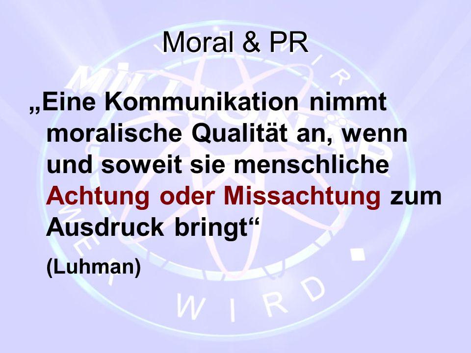 """Moral & PR """"Eine Kommunikation nimmt moralische Qualität an, wenn und soweit sie menschliche Achtung oder Missachtung zum Ausdruck bringt"""