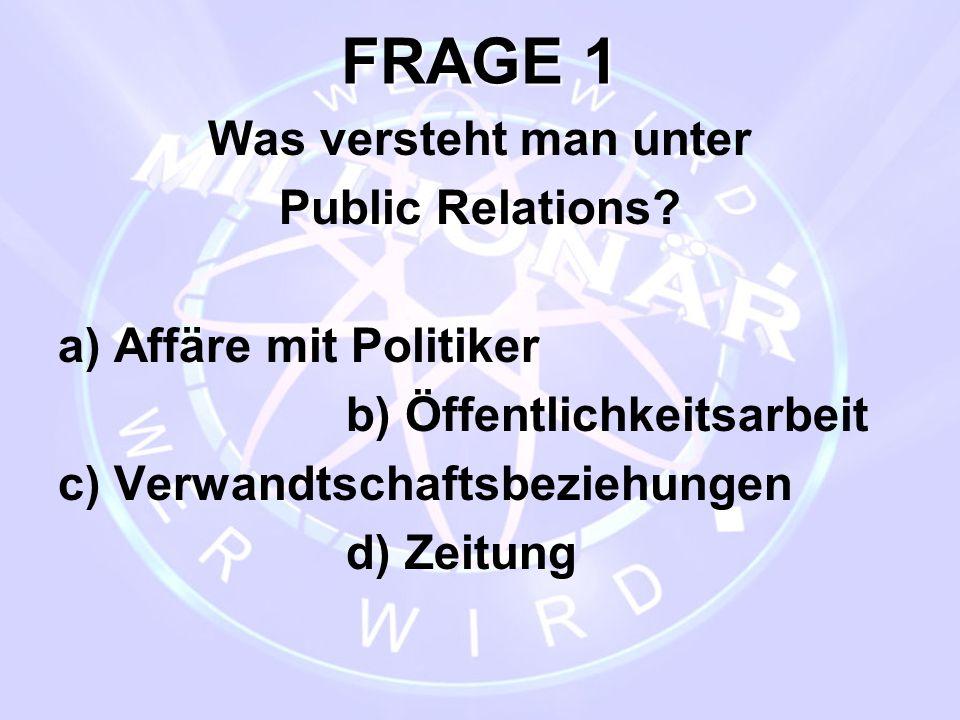 FRAGE 1 Was versteht man unter Public Relations